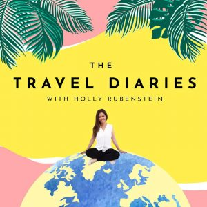 The travel diaries podcast by Holly Rubenstein